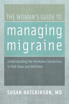 The Womans Guide to Managing Migraine: Understanding the Hormone Connection to find Hope and…