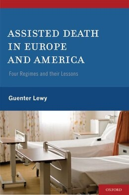 Book Assisted Death in Europe and America: Four Regimes and Their Lessons by Guenter Lewy