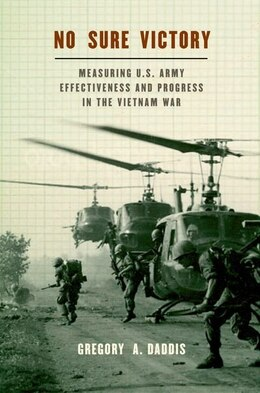 Book No Sure Victory: Measuring U.S. Army Effectiveness and Progress in the Vietnam War by Gregory A. Daddis