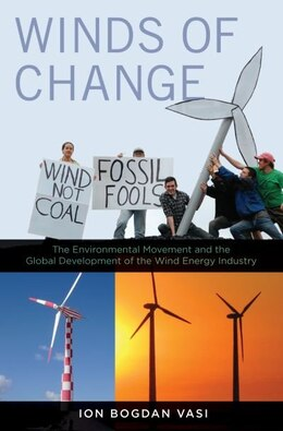 Book Winds of Change: The Environmental Movement and the Global Development of the Wind Energy Industry by Ion Bogdan Vasi