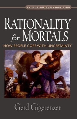 Book Rationality for Mortals: How People Cope with Uncertainty by Gerd Gigerenzer