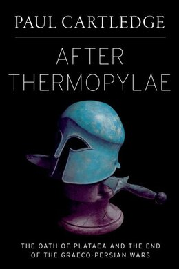 Book After Thermopylae: The Oath of Plataea and the End of the Graeco-Persian Wars by Paul Cartledge