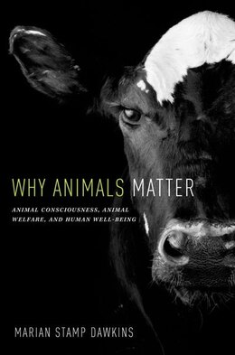 Book Why Animals Matter: Animal Consciousness, Animal Welfare, and Human Well-being by Marian Stamp Dawkins