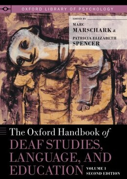 Book The Oxford Handbook of Deaf Studies, Language, and Education, Volume 1 by Marc Marschark