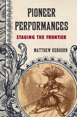 Book Pioneer Performances: Staging the Frontier by Matthew Rebhorn