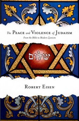 Book The Peace and Violence of Judaism: From the Bible to Modern Zionism by Robert Eisen