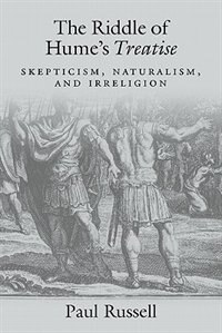 Book The Riddle of Humes Treatise: Skepticism, Naturalism, and Irreligion by Paul Russell