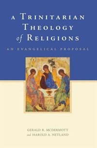 Book A Trinitarian Theology of Religions: An Evangelical Proposal by Gerald R. McDermott