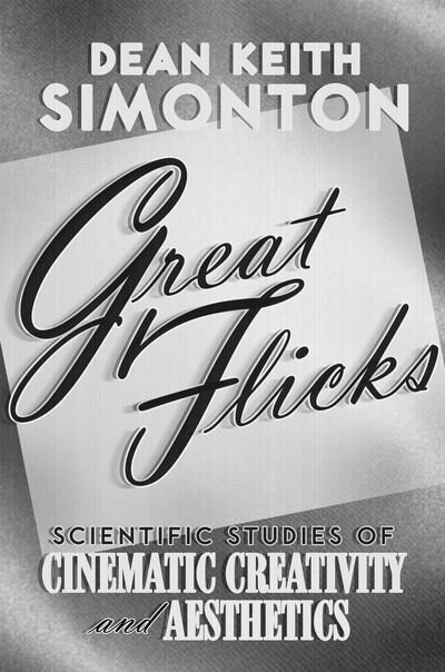 Great Flicks: Scientific Studies of Cinematic Creativity and Aesthetics by Dean Keith Simonton