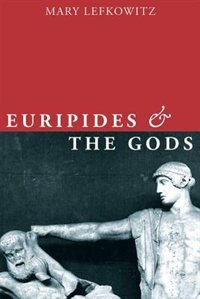 Book Euripides and the Gods by Mary Lefkowitz