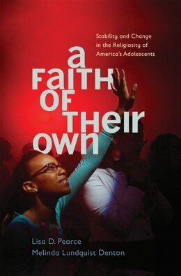 Book A Faith of Their Own: Stability and Change in the Religiosity of Americas Adolescents by Lisa D. Pearce