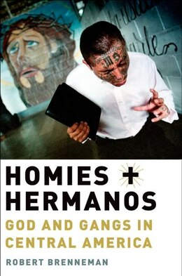 Book Homies and Hermanos: God and Gangs in Central America by Robert Brenneman