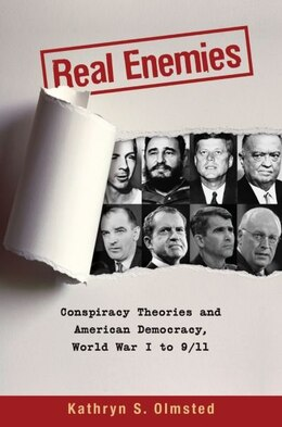 Book Real Enemies: Conspiracy Theories and American Democracy, World War I to 9/11 by Kathryn S. Olmsted