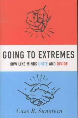 Book Going to Extremes: How Like Minds Unite and Divide by Cass R. Sunstein
