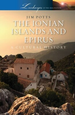 Book The Ionian Islands and Epirus: A Cultural History by Jim Potts