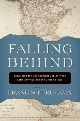 Book Falling Behind: Explaining the Development Gap Between Latin America and the United States by Fukuyama, Francis
