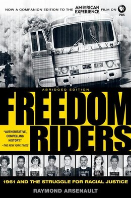 Book Freedom Riders Abridged: 1961 And The Struggle For Racial Justice by Raymond Arsenault
