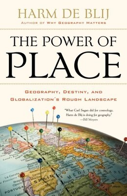 Book The Power of Place: Geography, Destiny, and Globalizations Rough Landscape by Harm de Blij