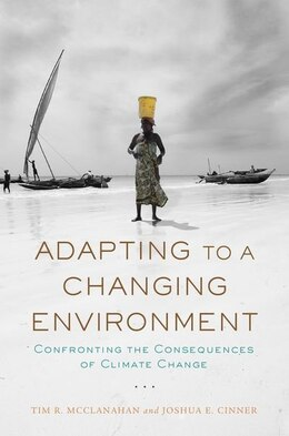 Book Adapting to a Changing Environment: Confronting the Consequences of Climate Change by Tim R. McClanahan