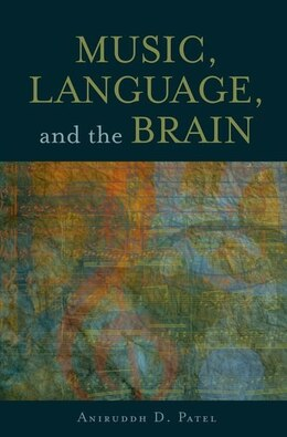 Book Music, Language, and the Brain by Aniruddh D. Patel