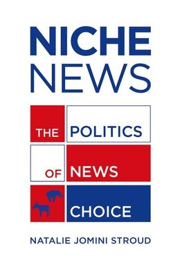 Book Niche News: The Politics Of News Choice by Natalie Jomini Stroud