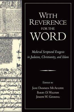 Book With Reverence for the Word: Medieval Scriptural Exegesis in Judaism, Christianity, and Islam by Jane Dammen McAuliffe