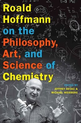 Book Roald Hoffmann on the Philosophy, Art, and Science of Chemistry by Jeffrey Kovac