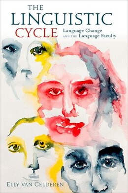 Book The Linguistic Cycle: Language Change and the Language Faculty by Elly Van Gelderen