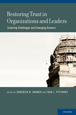 Book Restoring Trust in Organizations and Leaders: Enduring Challenges and Emerging Answers by Roderick M. Kramer