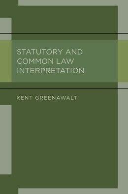 Book Statutory and Common Law Interpretation by Kent Greenawalt