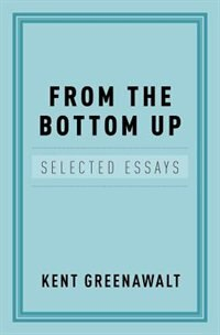 Book From the Bottom Up: Selected Essays by Kent Greenawalt
