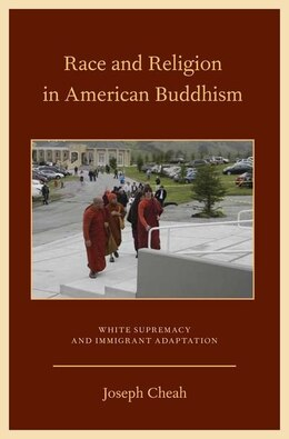 Book Race and Religion in American Buddhism: White Supremacy and Immigrant Adaptation by Joseph Cheah