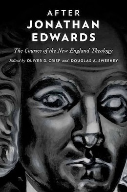 Book After Jonathan Edwards: The Courses of the New England Theology by Oliver D. Crisp