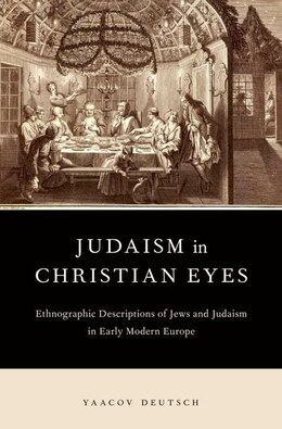 Book Judaism in Christian Eyes: Early Modern Description of Jews and Judaism by Yaacov Deutsch