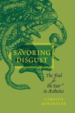 Book Savoring Disgust: The Foul And The Fair In Aesthetics by Carolyn Korsmeyer