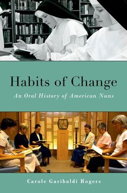 Book Habits of Change: An Oral History of American Nuns by Carole Garibaldi Rogers