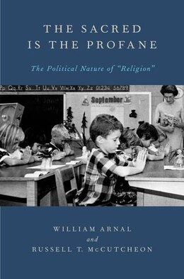 Book The Sacred Is the Profane: The Political Nature of Religion by William Arnal
