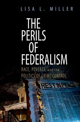 Book The Perils of Federalism: Race, Poverty, and the Politics of Crime Control by Lisa L. Miller