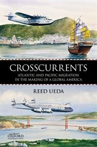 Book Crosscurrents: Atlantic and Pacific Migration in the Making of a Global America by Reed Ueda