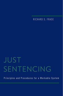Book Just Sentencing: Principles and Procedures for a Workable System by Richard S. Frase