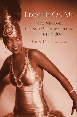 Book Prove It On Me: New Negroes, Sex, and Popular Culture in the 1920s by Erin Chapman