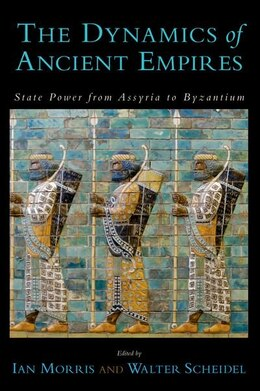 Book The Dynamics of Ancient Empires: State Power from Assyria to Byzantium by Ian Morris