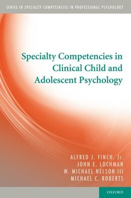 Book Specialty Competencies in Clinical Child and Adolescent Psychology by Alfred J. Finch, Jr.
