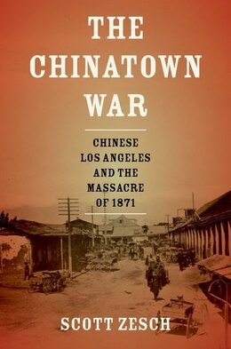Book The Chinatown War: Chinese Los Angeles and the Massacre of 1871 by Scott Zesch