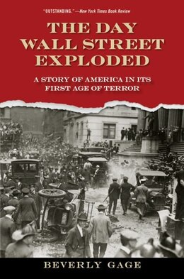 Book The Day Wall Street Exploded: A Story of America in Its First Age of Terror by Beverly Gage