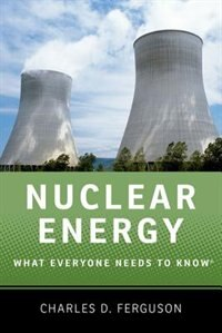Book Nuclear Energy: What Everyone Needs to Know by Charles D. Ferguson
