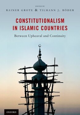 Book Constitutionalism in Islamic Countries: Between Upheaval and Continuity by Rainer Grote