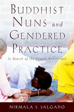 Book Buddhist Nuns and Gendered Practice: In Search of the Female Renunciant by Nirmala S. Salgado