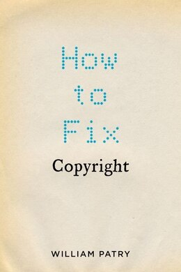 Book How to Fix Copyright by William Patry