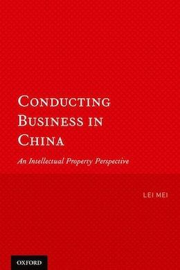Book Conducting Business in China: An Intellectual Property Perspective by Lei Mei
